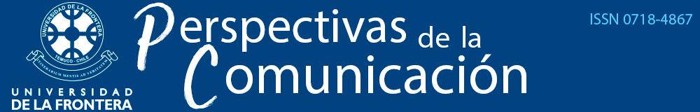 ISSN 0718-4867 - PERSPECTIVAS DE LA COMUNICACIÓN, Facultad de Educación, Ciencias Sociales y Humanidades Universidad de La Frontera